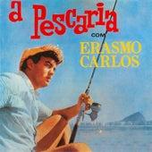 A Pescaria de Erasmo Carlos