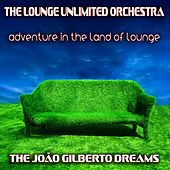 Adventure in the Land of Lounge (The João Gilberto Dreams) de The Lounge Unlimited Orchestra