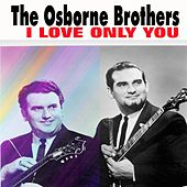I Love Only You by The Osborne Brothers