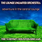 Adventure in the Land of Lounge (The Whitney Houston Dreams) de The Lounge Unlimited Orchestra