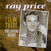 I'll Be There - The Legend Begins von Ray Price