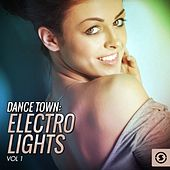 Dance Town: Electro Lights, Vol. 1 by Various Artists