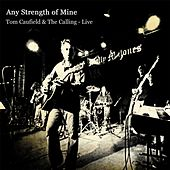 Any Strength of Mine: Tom Caufield & The Calling - Live by Tom Caufield