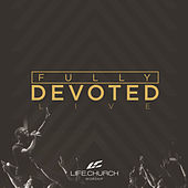 Fully Devoted by Life.Church Worship