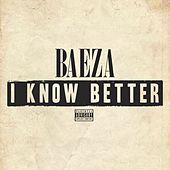 I Know Better - Single by Baeza