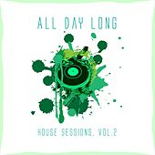 All Day Long House Sessions, Vol. 2 by Various Artists