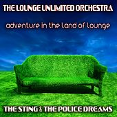 Adventure in the Land of Lounge (The Sting & the Police Dreams) de The Lounge Unlimited Orchestra