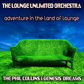 Adventure in the Land of Lounge (The Phil Collins & Genesis Dreams) de The Lounge Unlimited Orchestra