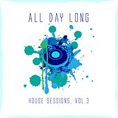 All Day Long House Sessions, Vol. 3 by Various Artists