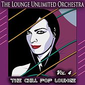 The Chill Pop Lounge, Vol. 4 (Pop Meets Chill and Lounge) de The Lounge Unlimited Orchestra