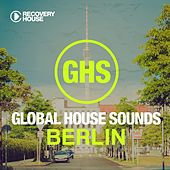 Global House Sounds - Berlin by Various Artists