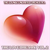The Love Dreams, Vol. 2 (The Best Love Songs in a Lounge Touch) de The Lounge Unlimited Orchestra