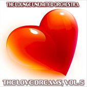 The Love Dreams, Vol. 5 (The Best Love Songs in a Lounge Touch) de The Lounge Unlimited Orchestra