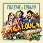 Fica Louca - Single (Ao Vivo) de Thaeme & Thiago