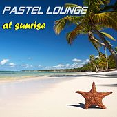 Pastel Lounge at Sunrise by Various Artists