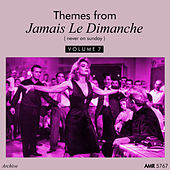 Themes From Jamais le Dimanche, Vol. 7 by Various Artists