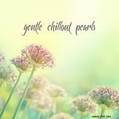 Gentle Chillout Pearls by Various Artists