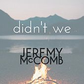 Didn't We (Single Edit) by Jeremy McComb