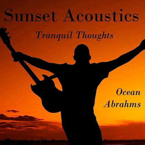 Sunset Acoustics Tranquil Thoughts by Ocean Abrahms