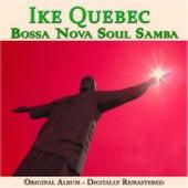Bossa Nova Soul Samba (Original Album- Remastered) by Ike Quebec