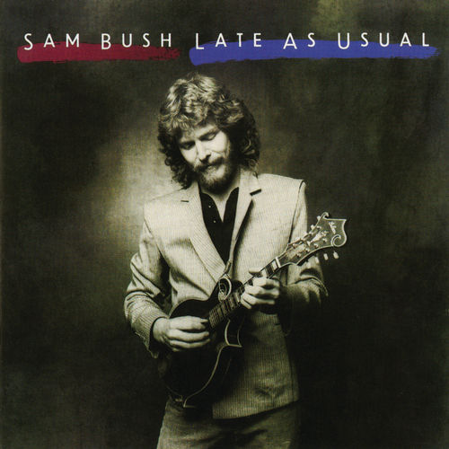 Late As Usual by Sam Bush