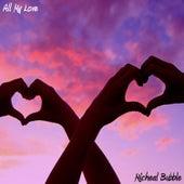 All My Love van Micheal Bubble