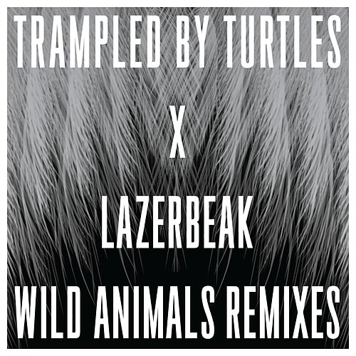 Wild Animals Remixes by Trampled by Turtles