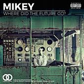 Where Did the Future Go? by Mikey
