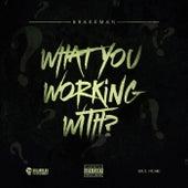 What You Working With? von Brakeman