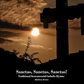 Sanctus, Sanctus, Sanctus! Traditional Instrumental Catholic Hymns by Matthew Brown