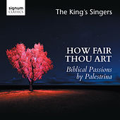 How Fair Thou Art: Biblical Passions by Giovanni Pierluigi da Palestrina de King's Singers