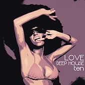 Love Deep House, Ten (Totally Deep House Experience) by Various Artists