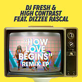 How Love Begins (feat. Dizzee Rascal) [Remixes] - EP by DJ Fresh and High Contrast