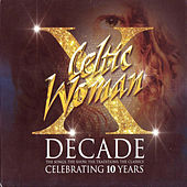 Decade. The Songs, The Show, The Traditions, The Classics. de Celtic Woman
