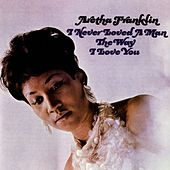 I Never Loved A Man The Way I Love You von Aretha Franklin