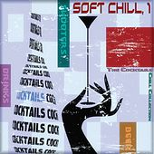 Soft Chill, 1 (The Cocktails Chill Collection) by Various Artists