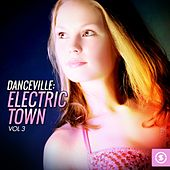 Danceville: Electric Town, Vol. 3 van Various Artists