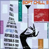 Soft Chill, 5 (The Cocktails Chill Collection) de Various Artists