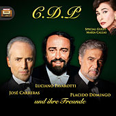 C.D.P. = José Carreras, Placido Domingo, Luciano Pavarotti und Ihre Freunde by Various Artists