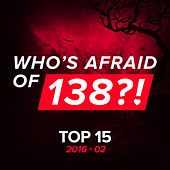 Who's Afraid Of 138?! Top 15 - 2016-02 by Various Artists