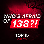 Who's Afraid Of 138?! Top 15 - 2016-02 (Extended Versions) by Various Artists