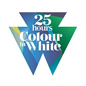 Colour In White by 25 Hours