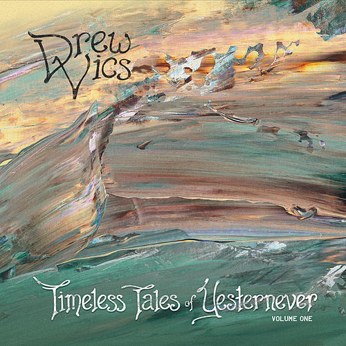 Timeless Tales of Yesternever, Vol. 1 by Drew Vics