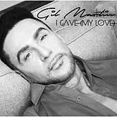 I Gave (My Love) [feat. Holy] - Single by Gil Martin