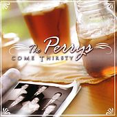 Come Thirsty by The Perrys