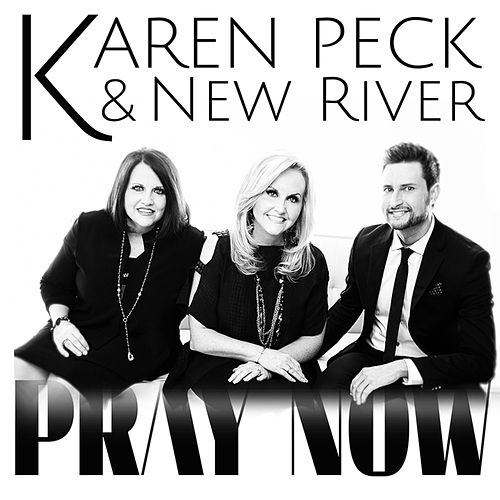 Pray Now by Karen Peck & New River