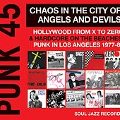 Soul Jazz Records Presents Punk 45: Chaos in the City of Angels and Devils (Hollywood from X to Zero & Hardcore on the Beaches: Punk in Los Angeles 1977-81) von Various Artists