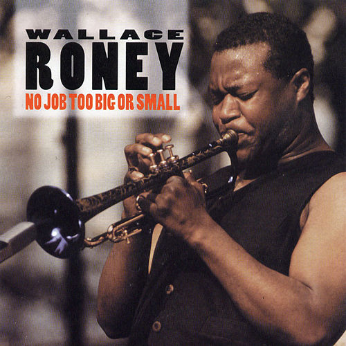 No Job Too Big Or Small by Wallace Roney