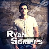 Everything but Her by Ryan Scripps