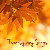 Thanksgiving Songs – Traditional and Classical Music for Your Thanksgiving Dinner & Family Reunion by Various Artists